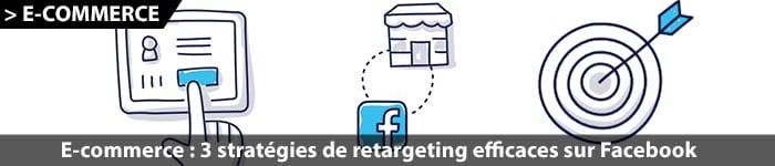 3 stratégies efficace pour le retargeting Facebook et l'e-commerce
