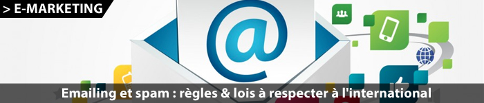 Règles et lois en matière d'e-mail marketing à l'international